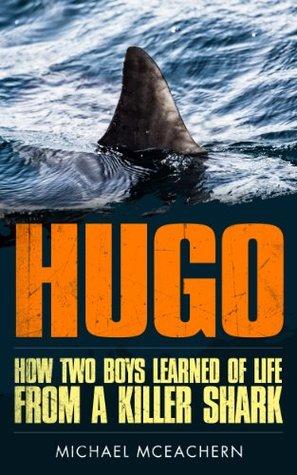 HUGO How Two Boys Learned of Life From a Killer Shark
