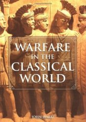 Warfare in the Classical World: An Illustrated Encyclopedia of Weapons, Warriors, and Warfare in the Ancient Civilizations of Greece and Rome Pdf Book
