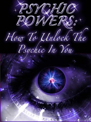 Psychic Powers : How To Unlock The Psychic In You