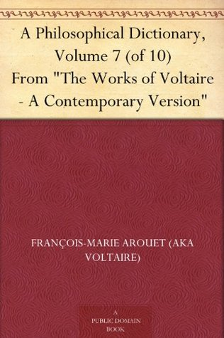 "A Philosophical Dictionary, Volume 7 (of 10) From ""The Works of Voltaire - A Contemporary Version"""