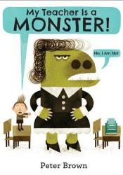 My Teacher Is a Monster! (No, I Am Not.) Book by Peter  Brown