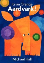 It's an Orange Aardvark! Book by Michael  Hall