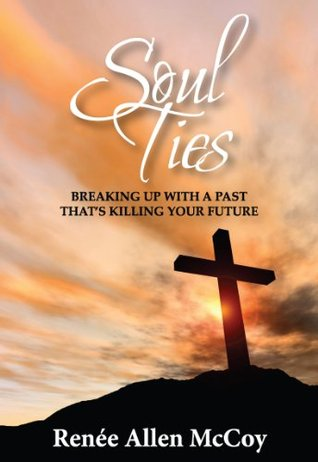 Soul Ties: Breaking Up with a Past That's Killing Your Future