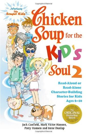 Chicken Soup for the Kid's Soul 2: Read Aloud or Read Alone Character-Building Stories for Kids Ages 6-10