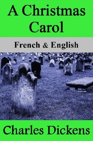 A Christmas Carol / Conte de Noël: Bilingual (French-English Translated) Dual-Language Edition