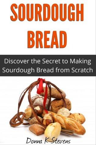 Sourdough Bread: Discover the Secret to Making Sourdough Bread from Scratch