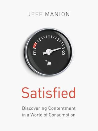 Satisfied: Discovering Contentment in a World of Consumption