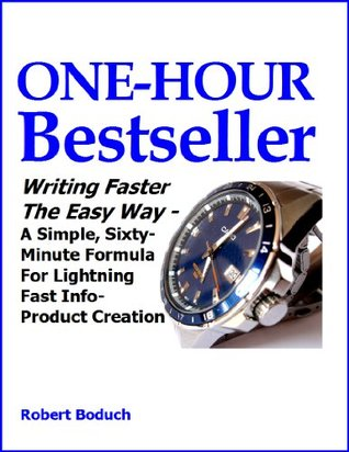One-Hour Bestseller: Writing Faster the Easy Way - A Simple, Sixty- Minute Formula for Lightning Fast Info-Product Creation