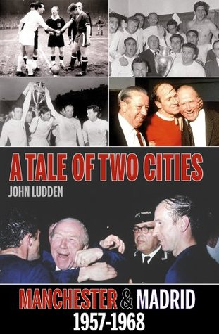 A Tale of Two Cities: Manchester United & Real Madrid 1957-1968