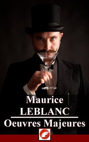 Maurice Leblanc: Oeuvres Majeures - 35 titres