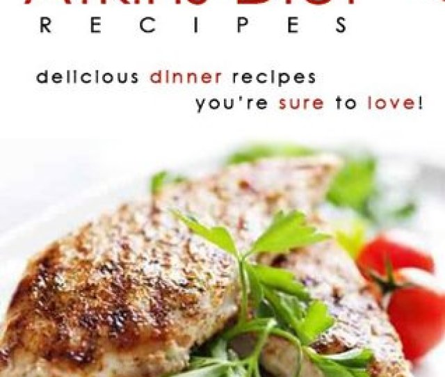 Atkins Diet Recipes  Delicious Low Carb Dinner Recipes The Whole Family Will Love By Mary Williams