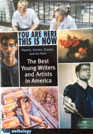 You Are Here This Is Now: Poems, Stories Essays, and Art from the Best Young Wri