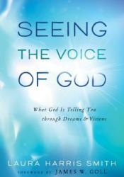 Seeing the Voice of God: What God Is Telling You Through Dreams and Visions Book by Laura Harris Smith
