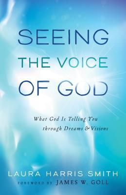 Seeing the Voice of God: What God Is Telling You Through Dreams and Visions