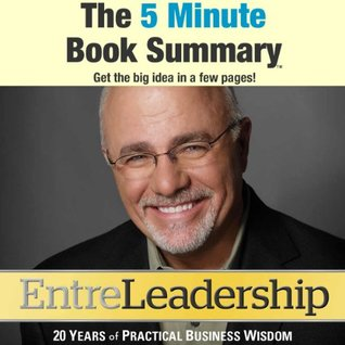 EntreLeadership: 20 Years of Practical Business Wisdom from the Trenches by Dave Ramsey (The 5 Minute Book Summary)
