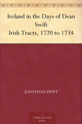 Ireland in the Days of Dean Swift Irish Tracts, 1720 to 1734
