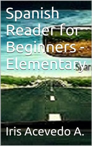 Spanish Reader for Beginners - Elementary (Spanish Reader for Beginners, Intermediate & Advanced Students)