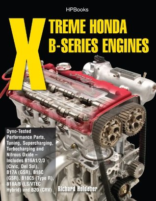 Xtreme Honda B-Series Engines HP1552: Dyno-Tested Performance Parts Combos, Supercharging, Turbocharging and NitrousOxide--Includes B16A1/2/3 (Civic, Del ... (TypeR,B18A/B (LS/VTEC Hybrid), B20 (CRV)
