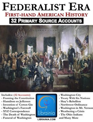 The Federalist Period - 1785-1801 (A First-hand History)