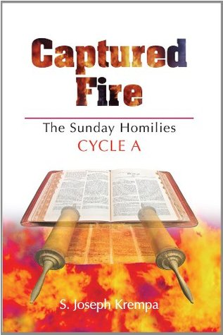 Captured Fire: The Sunday Homilies, Cycle A