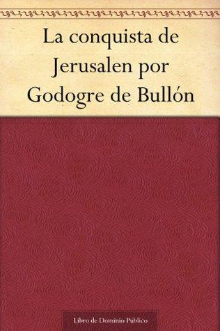 La conquista de Jerusalen por Godogre de Bullón