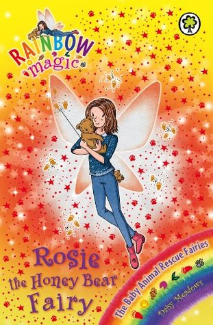 Rosie the Honey Bear Fairy (Rainbow Magic, #139; The Baby Animal Rescue Fairies, #6)