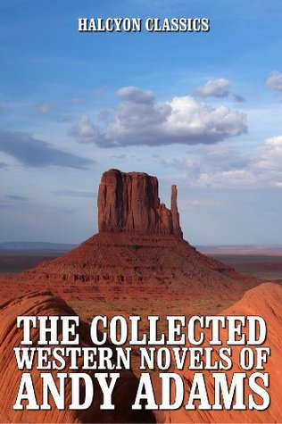The Collected Western Novels of Andy Adams (Unexpurgated Edition)