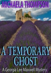 A Temporary Ghost (Georgia Lee Maxwell, #2) Book by Michaela Thompson