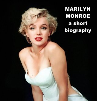Marilyn Monroe - A Short Biography