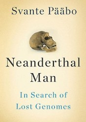 Neanderthal Man: In Search of Lost Genomes Pdf Book