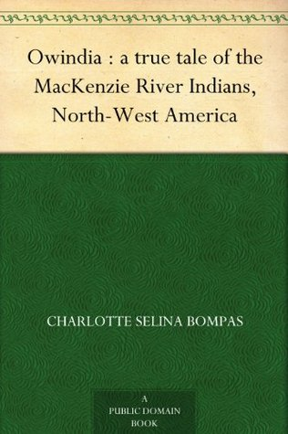 Owindia : a true tale of the MacKenzie River Indians, North-West America