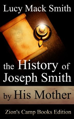 The History of Joseph Smith by His Mother [Illustrated] (Zion's Camp Books LDS Classics)