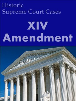 The Fourteenth Amendment: Historic Supreme Court Cases