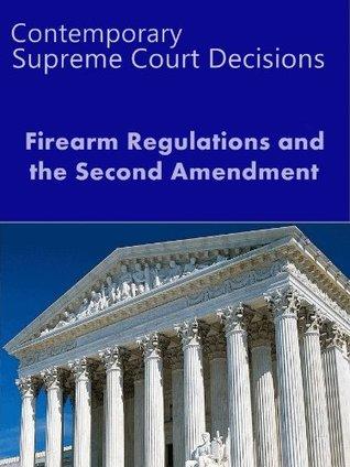 Firearm Regulations: Contemporary Supreme Court Decisions