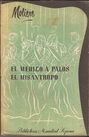 El Misántropo / El Médico A Palos