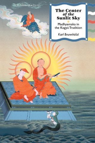 The Center Of The Sunlit Sky: Madhyamaka In The Kagyu Tradition