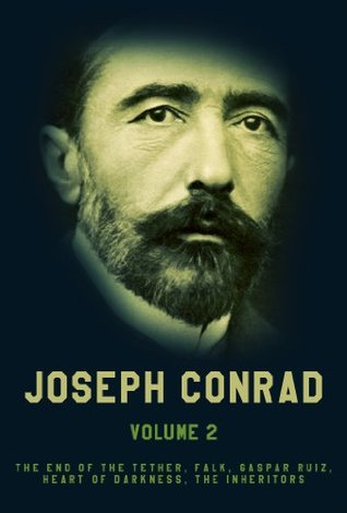 Works of Joseph Conrad, Vol.2: The End Of The Tether, Falk, Gaspar Ruiz, Heart Of Darkness, The Inheritors