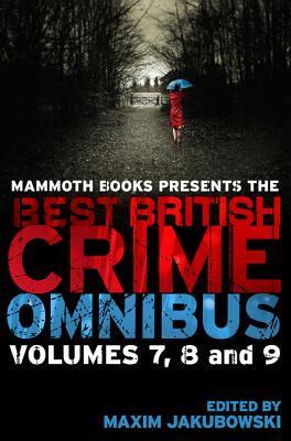 Mammoth Books Presents the Best British Crime Omnibus: Volume 7, 8 and 9