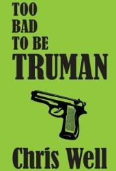 Too Bad to Be Truman (Truman, #2)