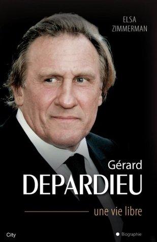Gerard Depardieu Une Vie Libre