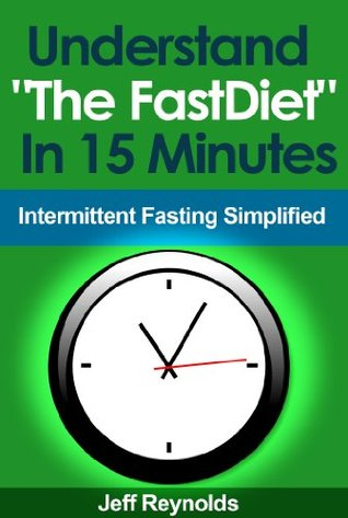 """Understand """"The FastDiet"""" In 15 Minutes: Intermittent Fasting Simplified"""