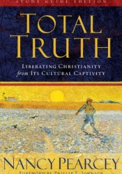 Total Truth: Liberating Christianity from its Cultural Captivity Pdf Book
