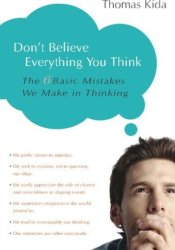Don't Believe Everything You Think: The 6 Basic Mistakes We Make in Thinking Pdf Book