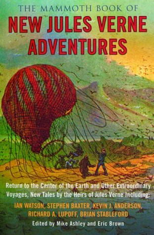 The Mammoth Book of New Jules Verne Adventures: Return to the Center of the Earth and Other Extraordinary Voyages, New Tales by the Heirs of Jules Verne