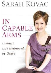 In Capable Arms: Living a Life Embraced by Grace Pdf Book