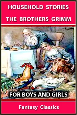HOUSEHOLD STORIES By The Brothers Grimm : THE BEST 53 STORIES FOR BOYS AND GIRLS - ILLUSTRATED FANTASY CLASSICS for 4 - 10 Years Old