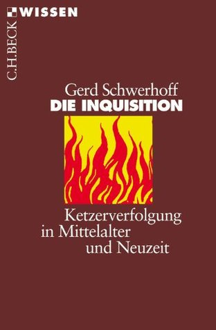 Die Inquisition: Ketzerverfolgung in Mittelalter und Neuzeit