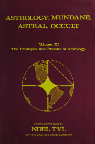 Astrology: Mundane, Astral, And Occult (Principles and Practices of Astrology, Vol. 11)