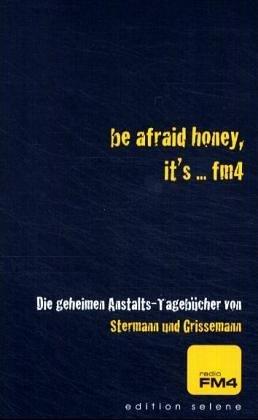 be afraid honey, it's ... fm4. Die geheimen Anstalts-Tagebücher