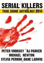 2014 Serial Killers True Crime Anthology (Annual True Crime Anthology, #1) Book by Peter Vronsky